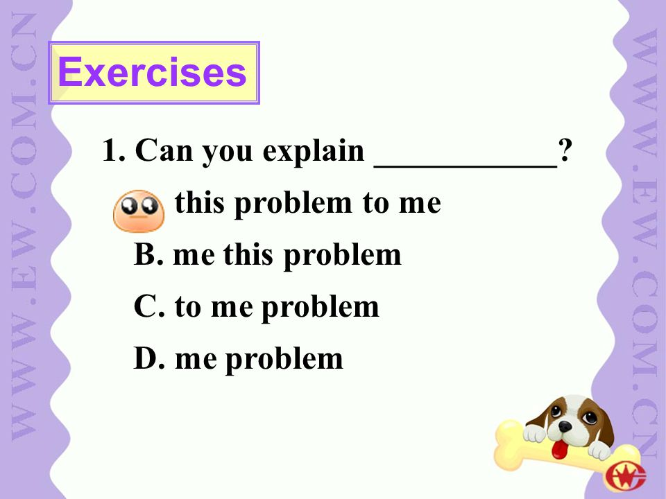 1.Can you explain ___________. A. this problem to me B.