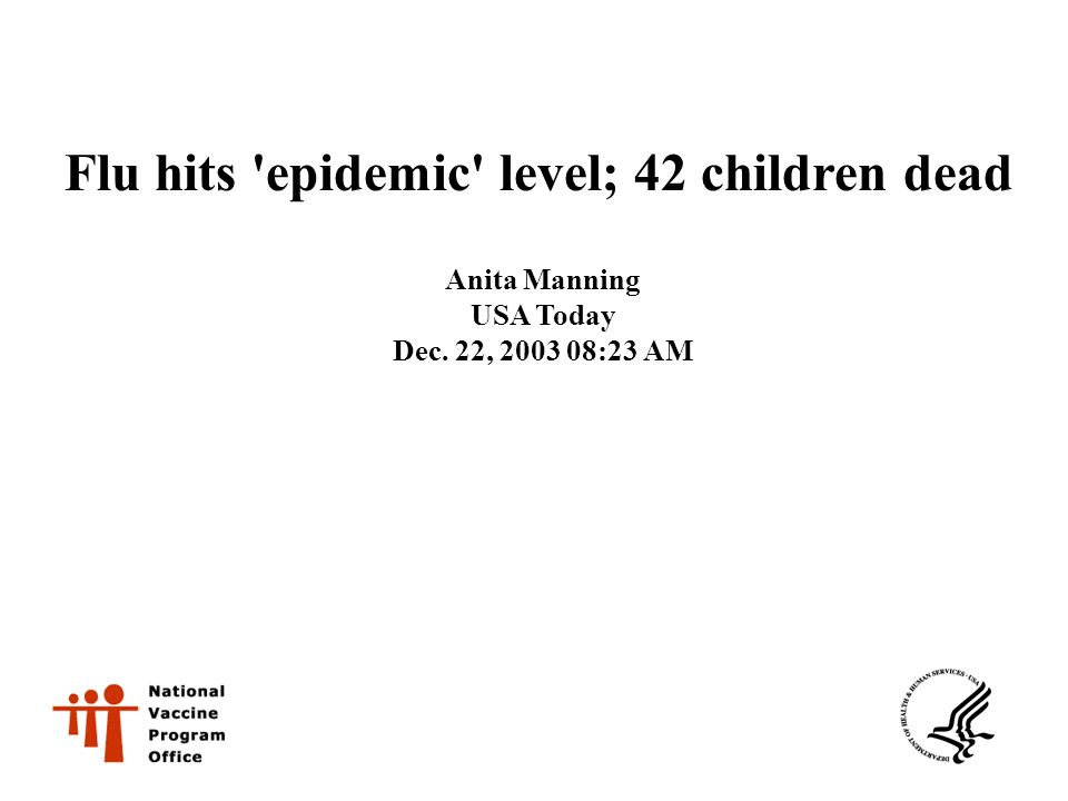 Flu hits epidemic level; 42 children dead Anita Manning USA Today Dec. 22, 2003 08:23 AM