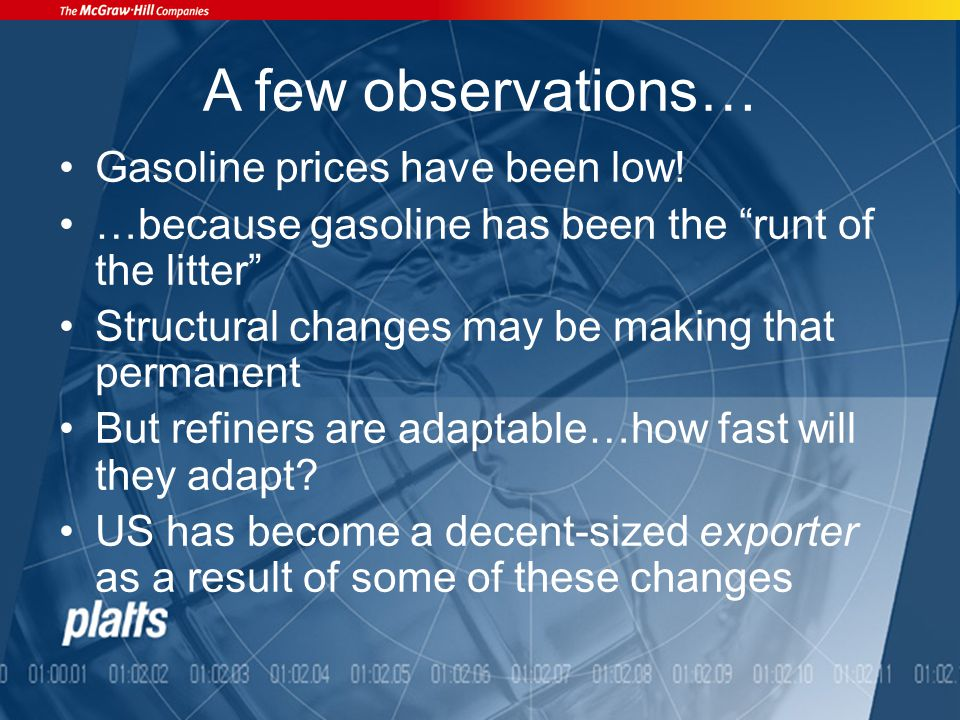 A few observations… Gasoline prices have been low.