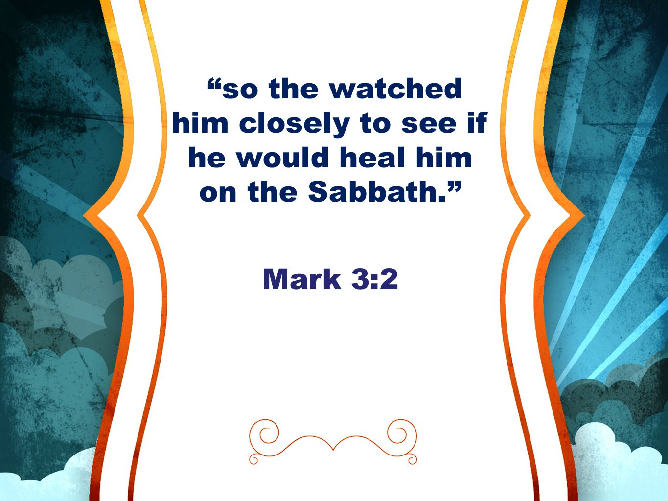 so the watched him closely to see if he would heal him on the Sabbath. Mark 3:2