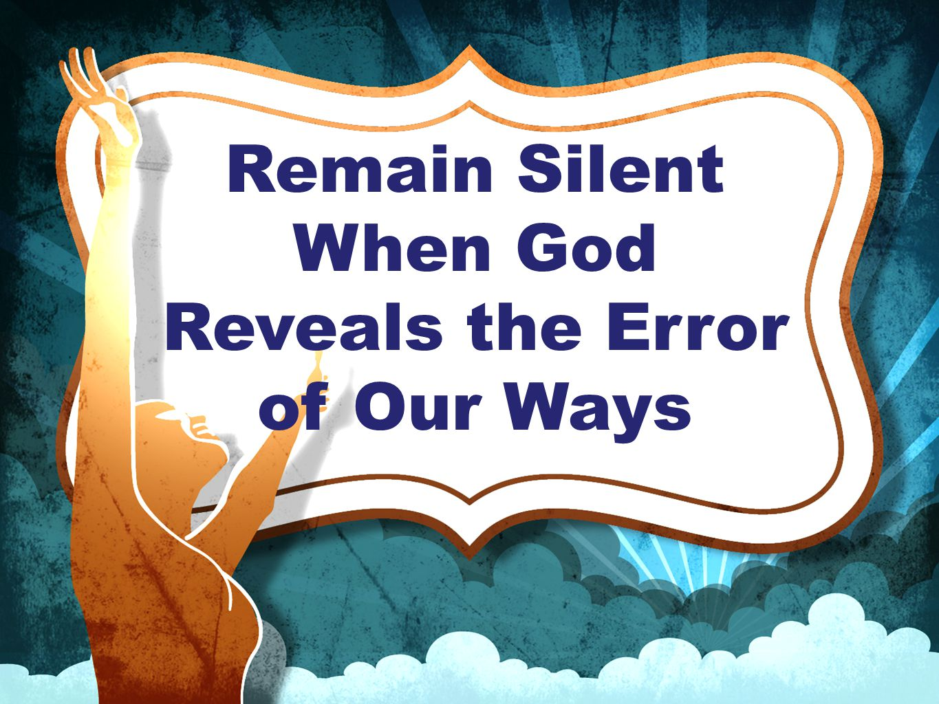 Remain Silent When God Reveals the Error of Our Ways