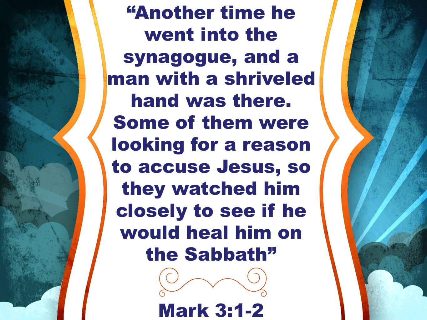 """""""Another time he went into the synagogue, and a man with a shriveled hand was there. Some of them were looking for a reason to accuse Jesus, so they w"""