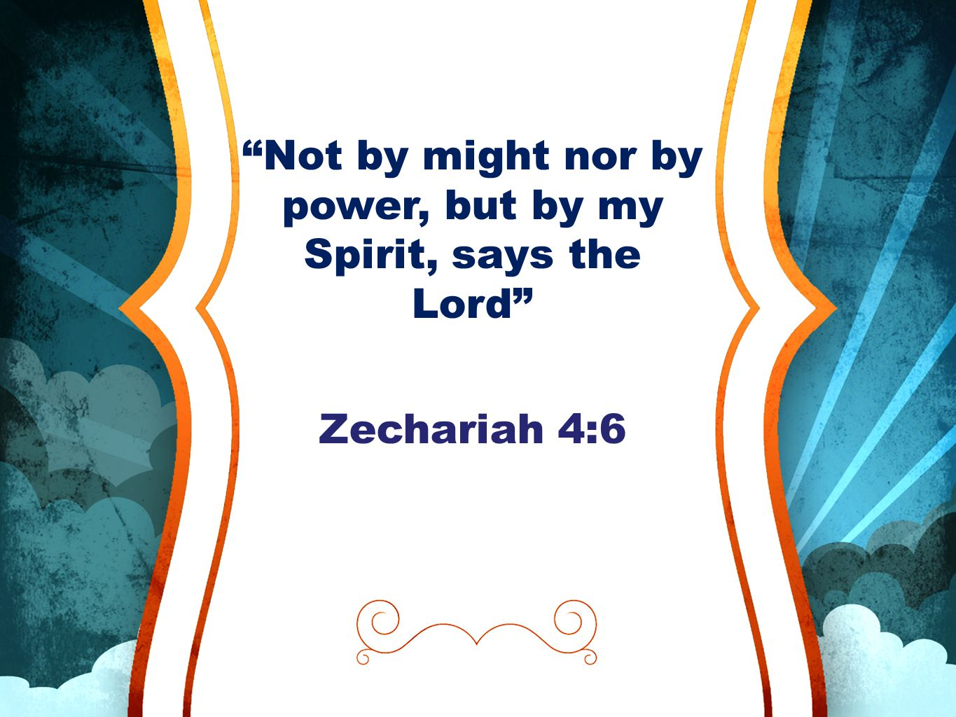 Not by might nor by power, but by my Spirit, says the Lord Zechariah 4:6