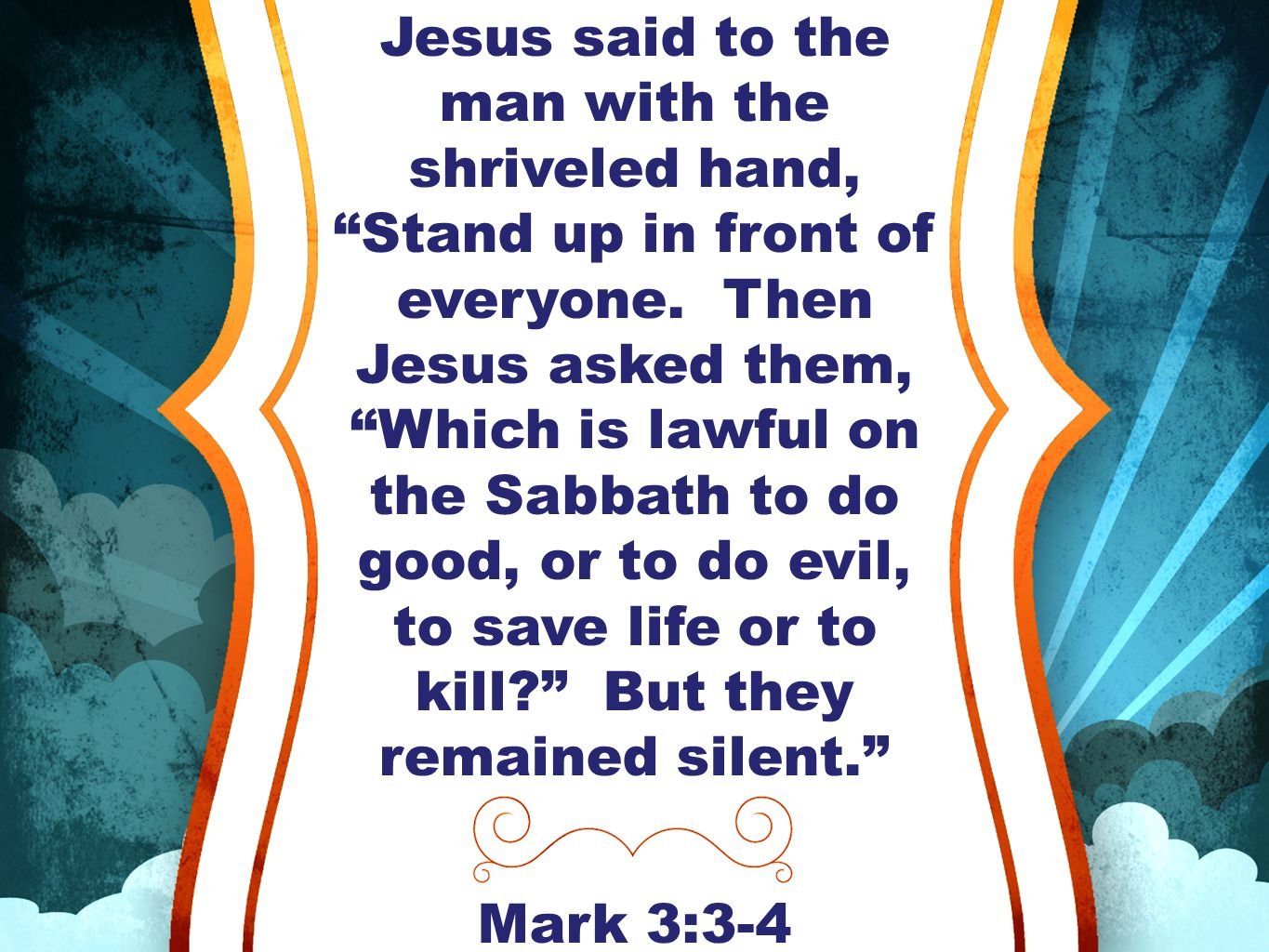 Jesus said to the man with the shriveled hand, Stand up in front of everyone.