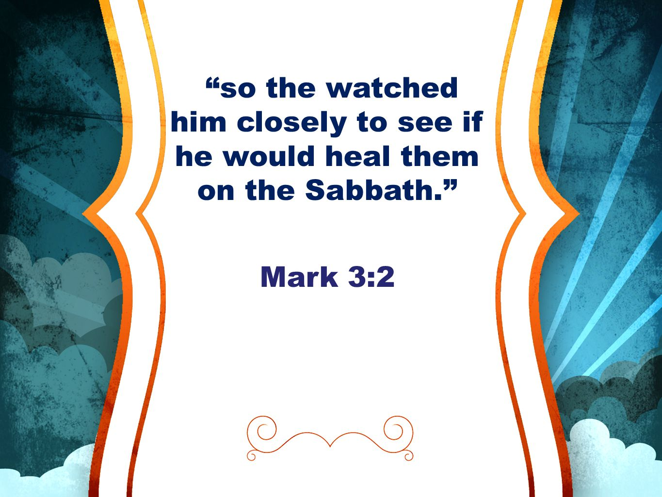 """""""so the watched him closely to see if he would heal them on the Sabbath."""" Mark 3:2"""