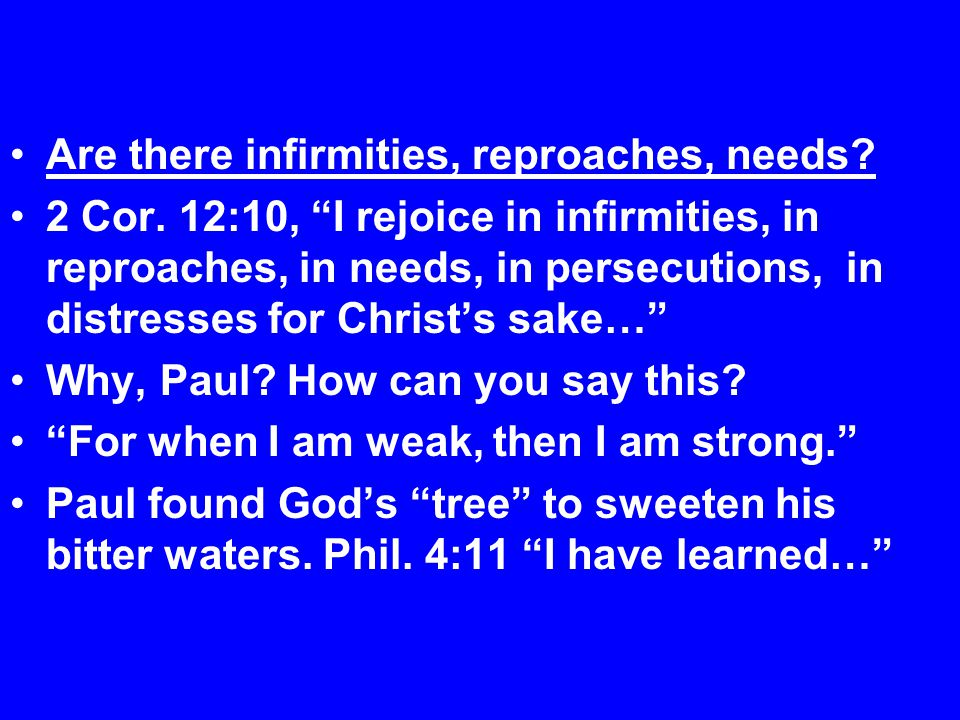 Are there infirmities, reproaches, needs. 2 Cor.