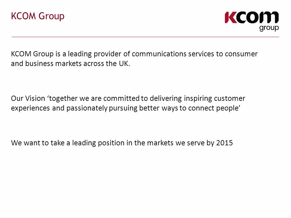 KCOM Group KCOM Group is a leading provider of communications services to consumer and business markets across the UK.