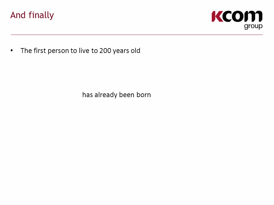 And finally The first person to live to 200 years old has already been born