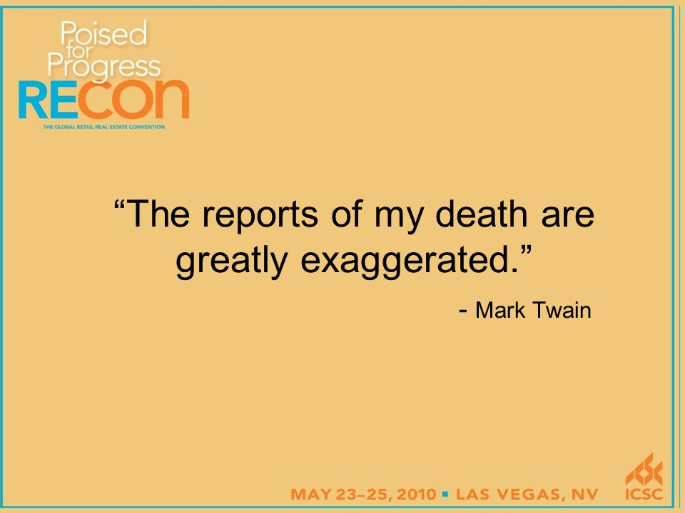 The reports of my death are greatly exaggerated. - Mark Twain