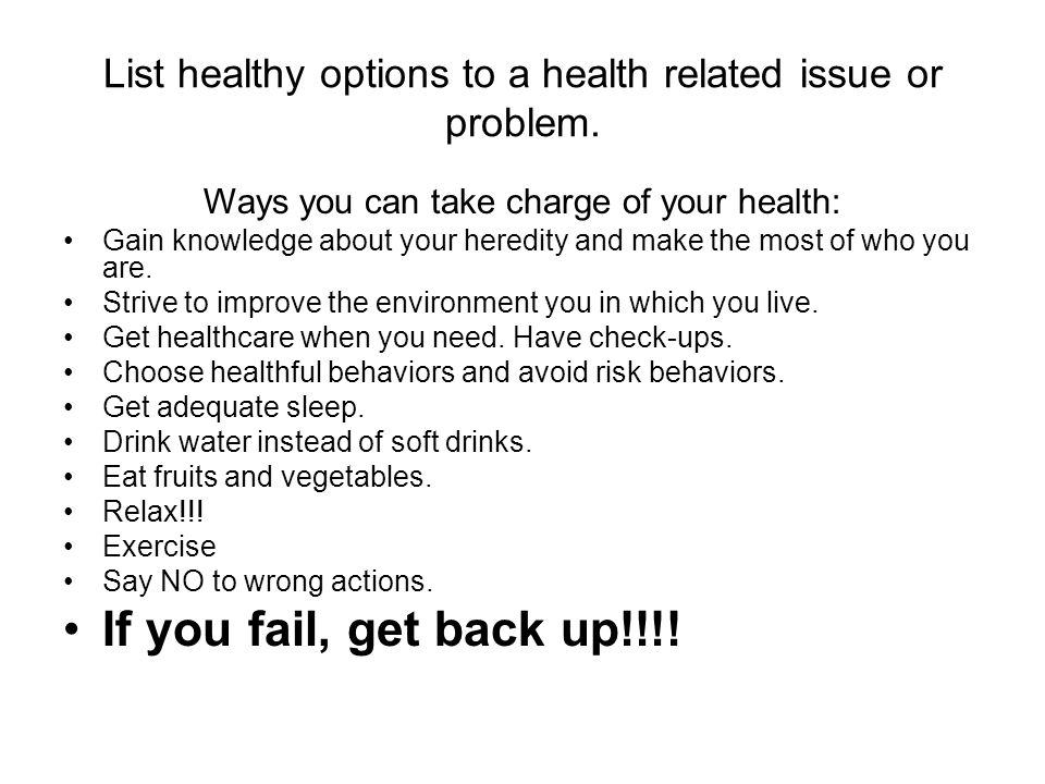 List healthy options to a health related issue or problem.