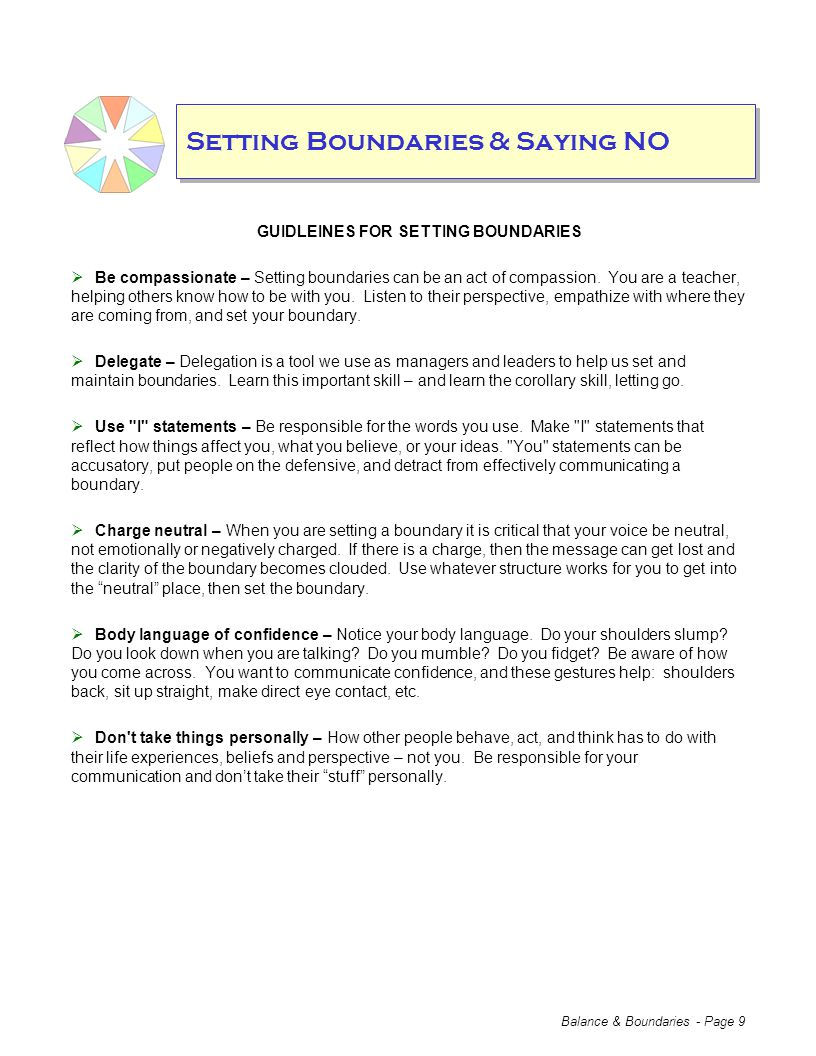 Balance & Boundaries - Page 9 Setting Boundaries & Saying NO GUIDLEINES FOR SETTING BOUNDARIES  Be compassionate – Setting boundaries can be an act of compassion.