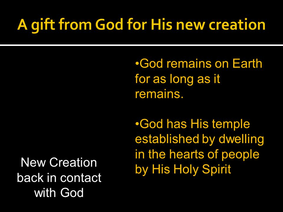 God remains on Earth for as long as it remains. God has His temple established by dwelling in the hearts of people by His Holy Spirit New Creation bac