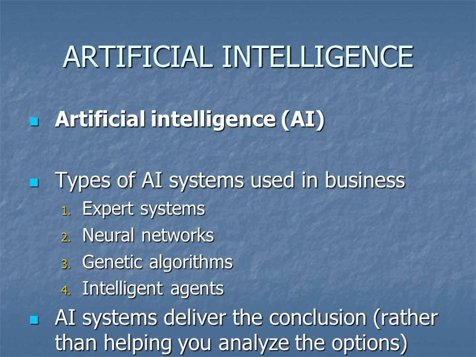ARTIFICIAL INTELLIGENCE Artificial intelligence (AI) Artificial intelligence (AI) Types of AI systems used in business Types of AI systems used in business 1.