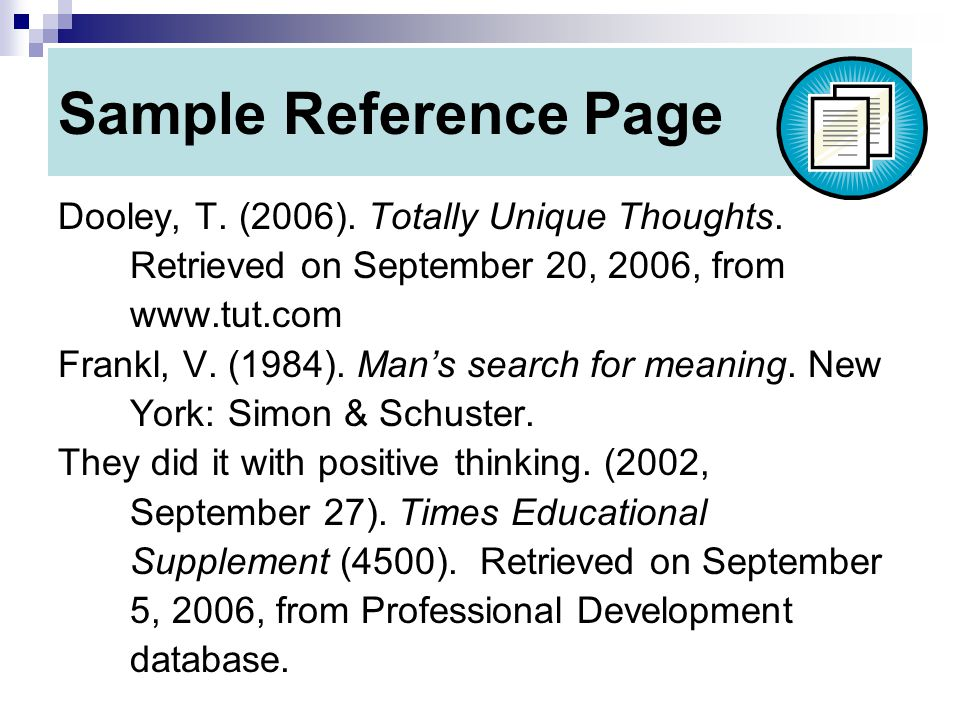 Sample Reference Page Dooley, T. (2006). Totally Unique Thoughts.