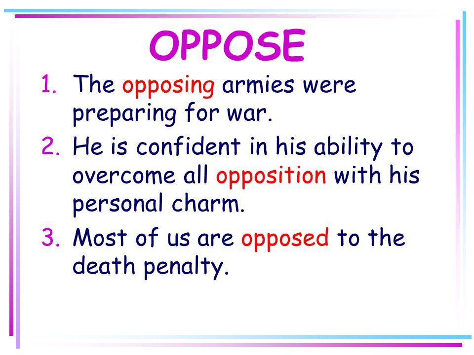 OPPOSE 1.The opposing armies were preparing for war.