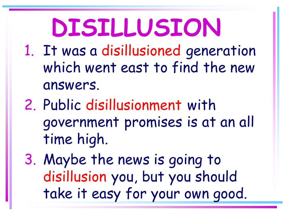 DISILLUSION 1.It was a disillusioned generation which went east to find the new answers.