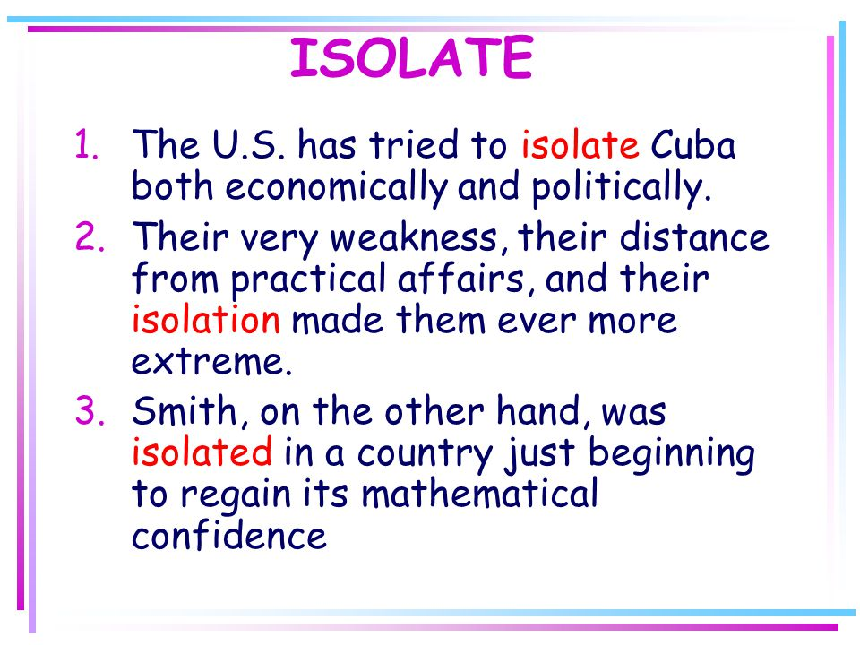 ISOLATE 1.The U.S. has tried to isolate Cuba both economically and politically.