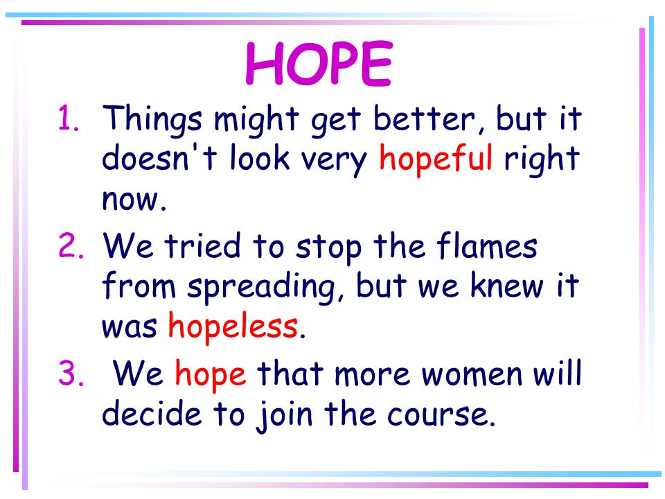 HOPE 1.Things might get better, but it doesn t look very hopeful right now.
