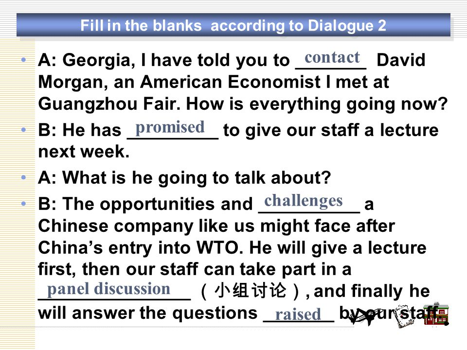 A: Georgia, I have told you to _______ David Morgan, an American Economist I met at Guangzhou Fair.