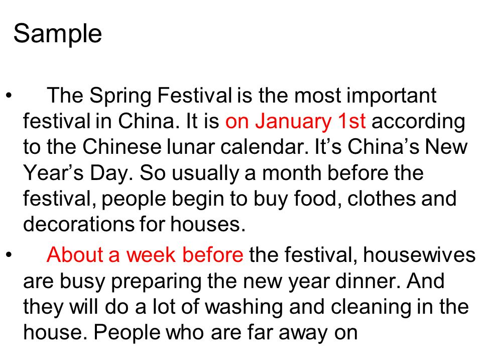 Sample The Spring Festival is the most important festival in China.