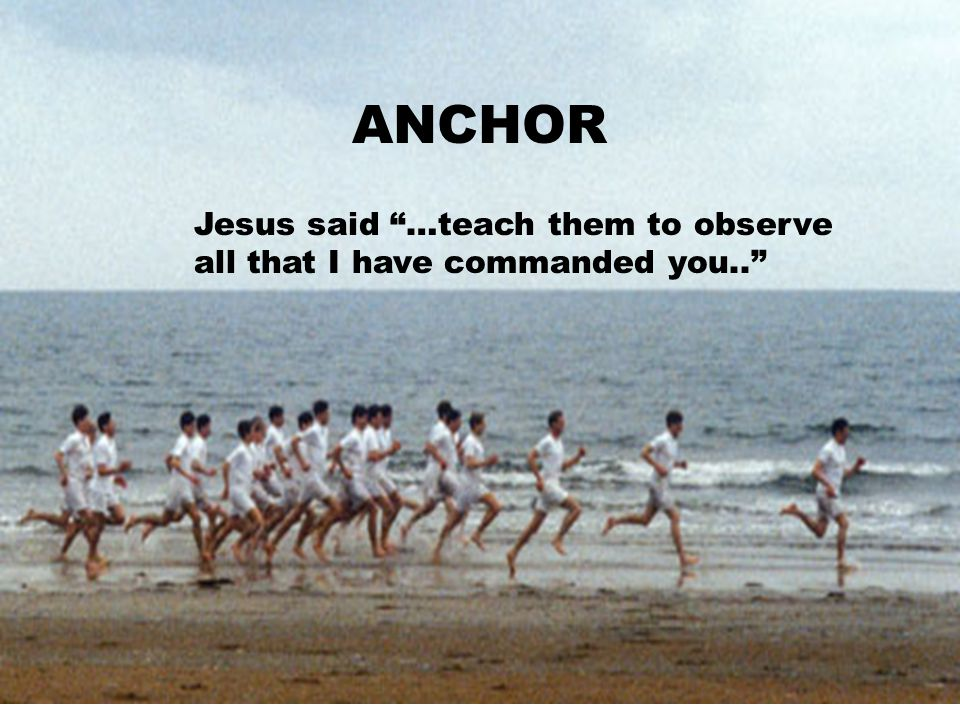 Jesus said Go, and make disciples.. THE WATCH DISCIPLESHIP PROCESS ANCHOR Jesus said …teach them to observe all that I have commanded you..