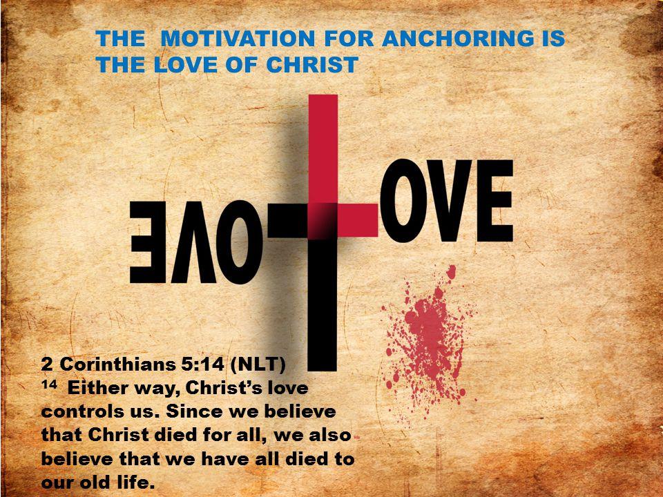 2 Corinthians 5:14 (NLT) 14 Either way, Christ's love controls us.
