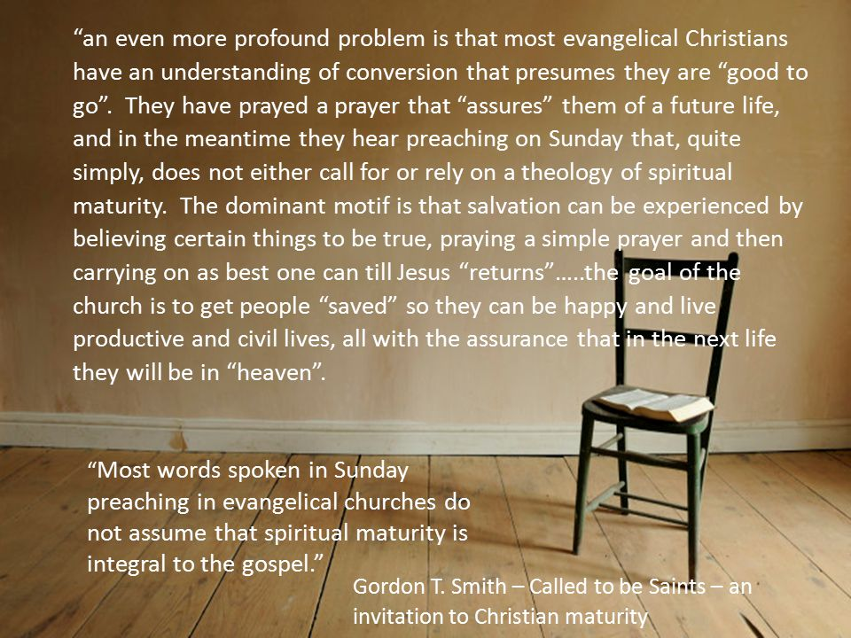 an even more profound problem is that most evangelical Christians have an understanding of conversion that presumes they are good to go .