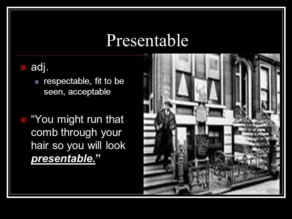 Presentable adj.