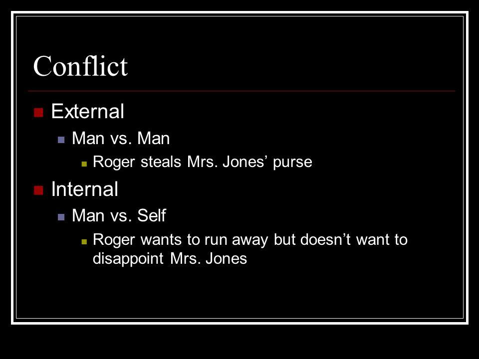 Conflict External Man vs. Man Roger steals Mrs. Jones' purse Internal Man vs.