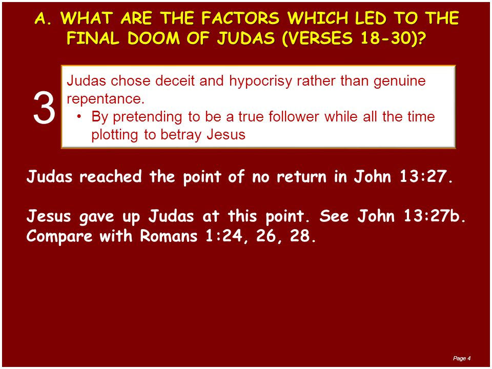 A. WHAT ARE THE FACTORS WHICH LED TO THE FINAL DOOM OF JUDAS (VERSES 18-30).