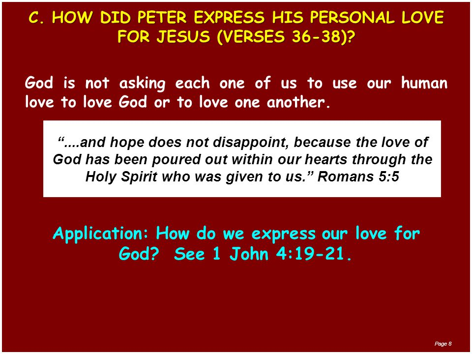 C. HOW DID PETER EXPRESS HIS PERSONAL LOVE FOR JESUS (VERSES 36-38)? God is not asking each one of us to use our human love to love God or to love one