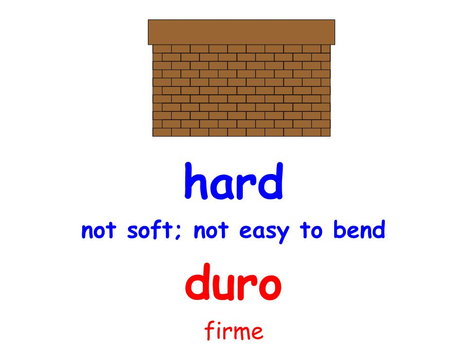 hard not soft; not easy to bend duro firme