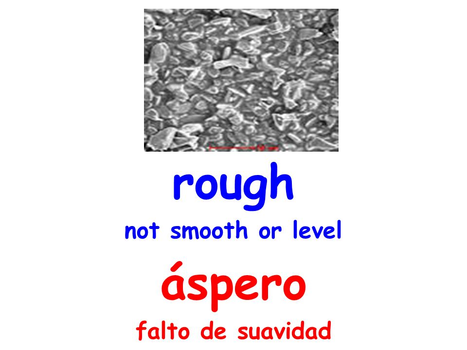 rough not smooth or level áspero falto de suavidad