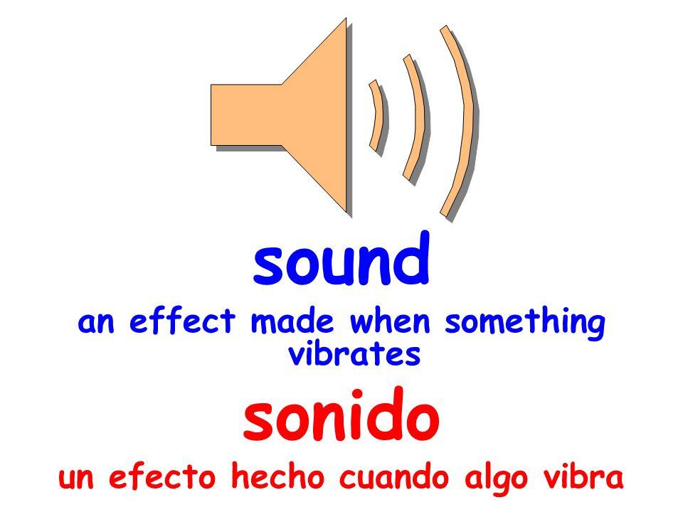 sound an effect made when something vibrates sonido un efecto hecho cuando algo vibra