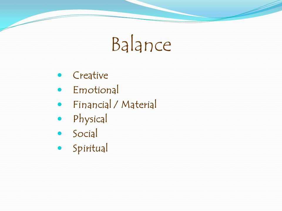 Balance Creative Emotional Financial / Material Physical Social Spiritual