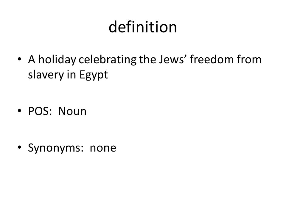 definition A holiday celebrating the Jews' freedom from slavery in Egypt POS: Noun Synonyms: none