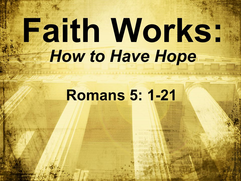 Faith Works: How to Have Hope Romans 5: 1-21