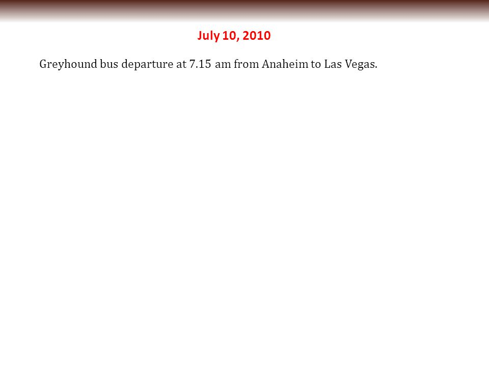 July 10, 2010 Greyhound bus departure at 7.15 am from Anaheim to Las Vegas.