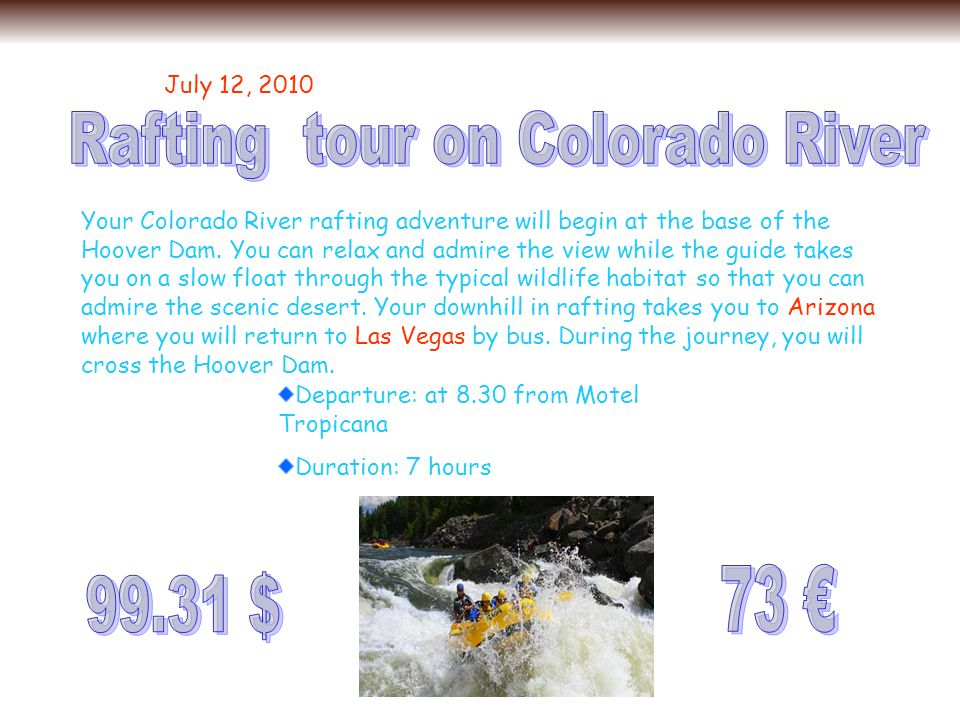 July 12, 2010 Your Colorado River rafting adventure will begin at the base of the Hoover Dam. You can relax and admire the view while the guide takes