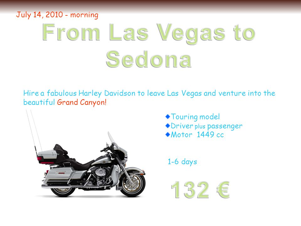 Hire a fabulous Harley Davidson to leave Las Vegas and venture into the beautiful Grand Canyon.
