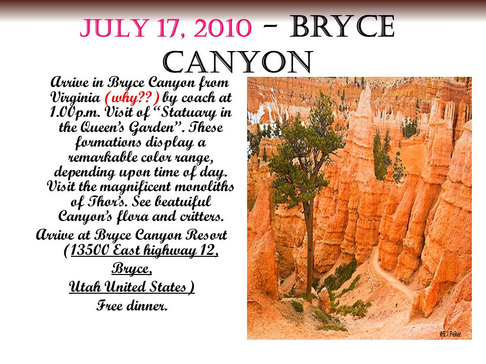 JULY 17, 2010 - Bryce Canyon Arrive in Bryce Canyon from Virginia (why ) by coach at 1.00p.m.