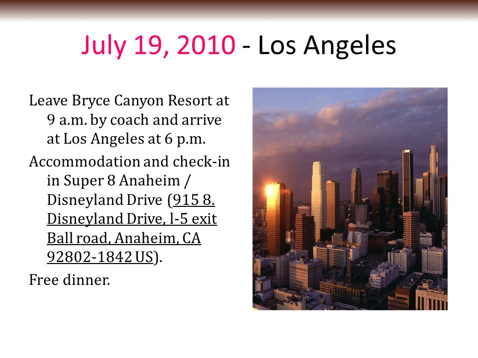 July 19, 2010 - Los Angeles Leave Bryce Canyon Resort at 9 a.m.