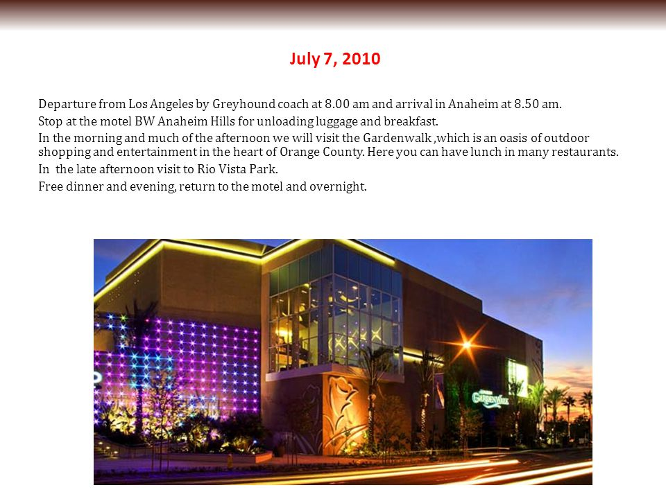 July 7, 2010 Departure from Los Angeles by Greyhound coach at 8.00 am and arrival in Anaheim at 8.50 am.