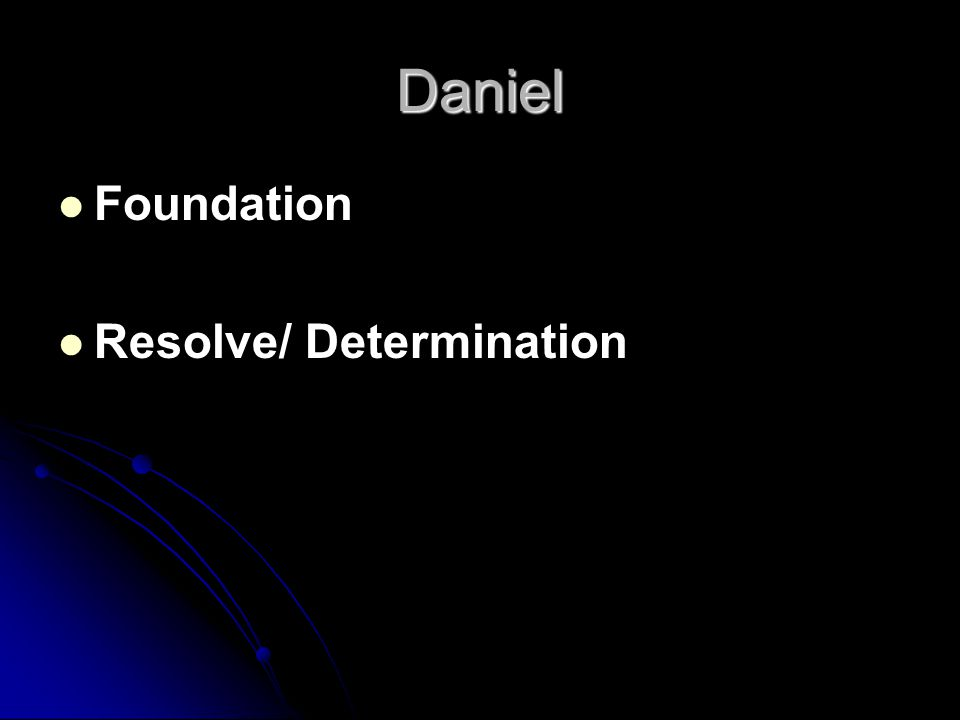 Daniel Foundation Resolve/ Determination