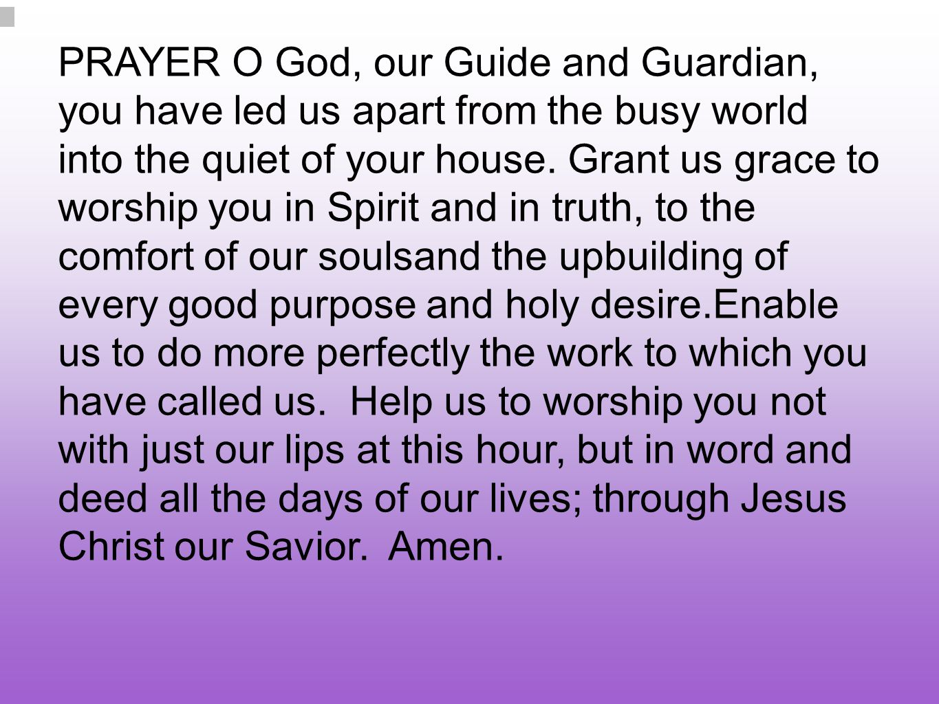 PRAYER O God, our Guide and Guardian, you have led us apart from the busy world into the quiet of your house.