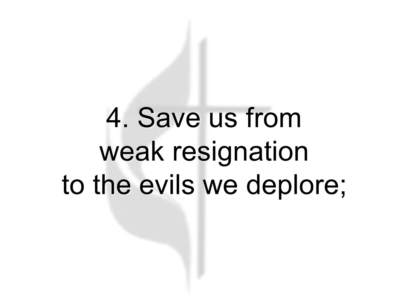 4. Save us from weak resignation to the evils we deplore; God of Grace and God of Glory (Verse 4)