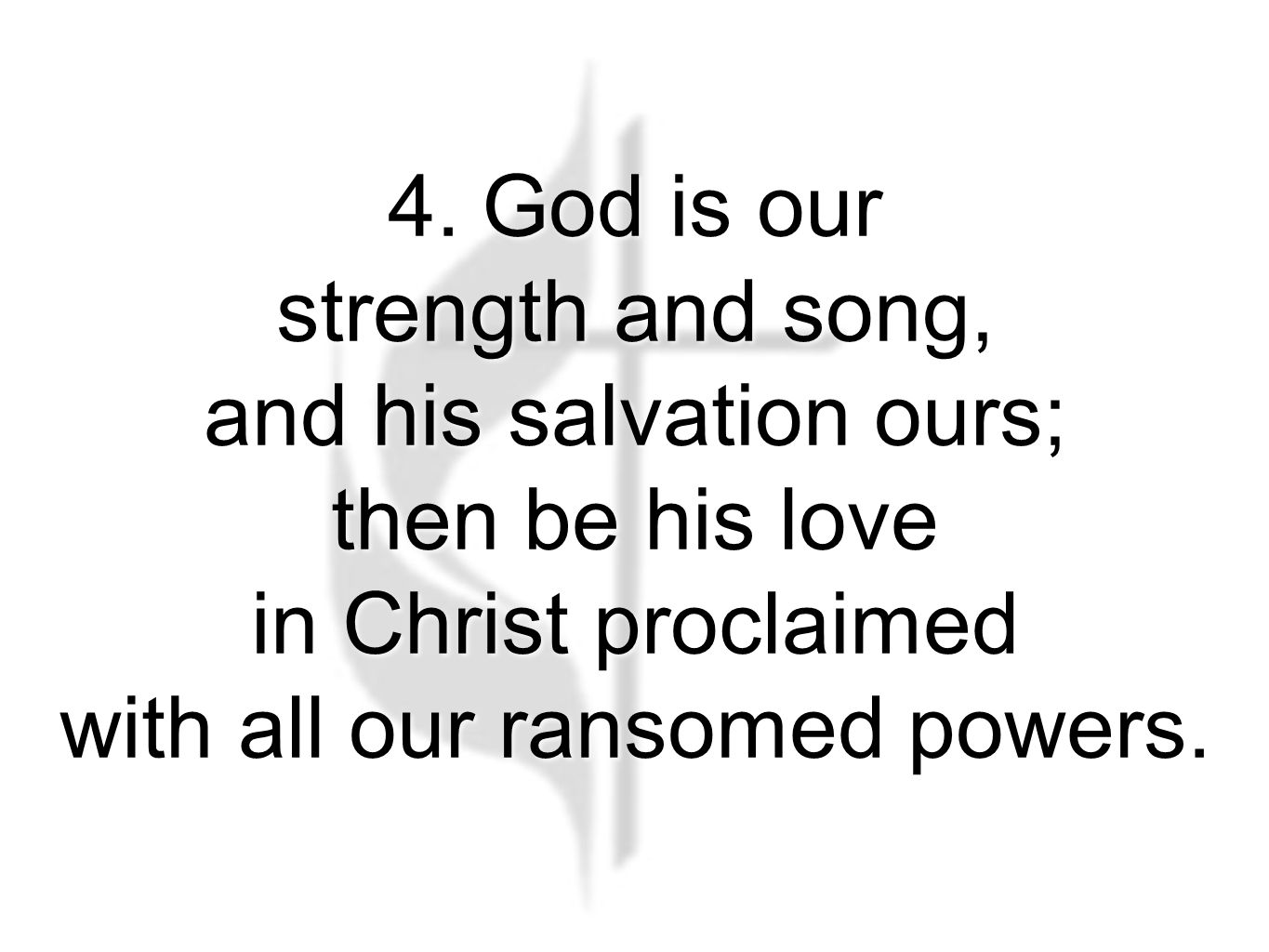 4. God is our strength and song, and his salvation ours; then be his love in Christ proclaimed with all our ransomed powers. Stand Up and Bless the Lo