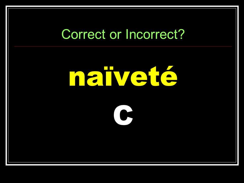 Correct or Incorrect naïveté C