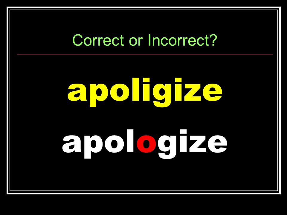 Correct or Incorrect apoligize apologize