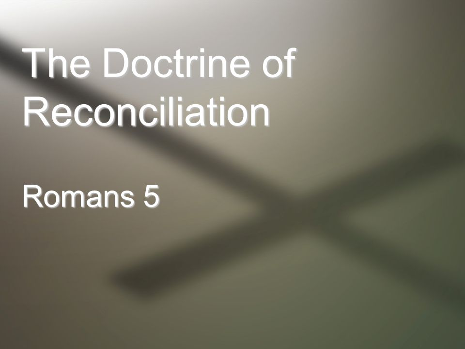 The Doctrine of Reconciliation Romans 5